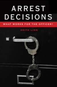Edith Linn - Arrest Decisions - What Works for the Officer?.