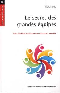 Edith Luc - Le secret des grandes équipes - Huit compétences pour un leadership partagé.