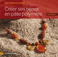 Edith Maccotta-Soffiati - Créer ses bijoux en pâte polymère - Volume 1.