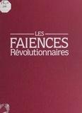 Edith Mannoni et Philippe Dupuis - Les faïences révolutionnaires.
