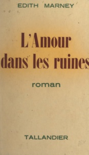 Edith Marney - L'amour dans les ruines.