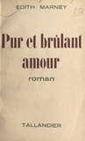Edith Marney - Pur et brûlant amour.
