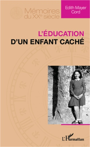 Edith Mayer Cord - L'éducation d'un enfant caché.