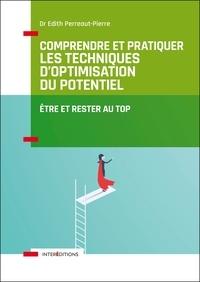 Edith Perreaut-Pierre - Comprendre et pratiquer les Techniques d'Optimisation du Potentiel - 3e éd. - Etre et rester au TOP.