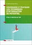 Edith Perreaut-Pierre - Comprendre et pratiquer les Techniques d'Optimisation du Potentiel - Etre et rester au top.