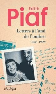 Edith Piaf - Lettres à l'ami de l'ombre - (1936 - 1959).