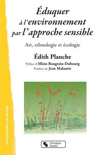 Edith Planche - Eduquer à l'environnement par l'approche sensible - Art, ethnologie et écologie.