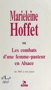 Edith Rouverand et Jean Egen - Marieleine Hoffet - Ou Les combats d'une femme-pasteur en Alsace, de 1905 à nos jours.