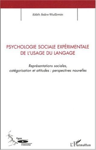 Edith Sales-Wuillemin - Psychologie sociale expérimentale de l'usage du langage - Représentations sociales, catégorisation et attitudes : perspectives nouvelles.