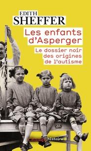 Edith Sheffer - Les enfants d'Asperger - Le dossier noir des origines de l'autisme.