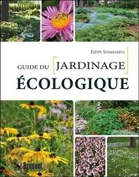 Edith Smeesters - Le guide du jardinage écologique.