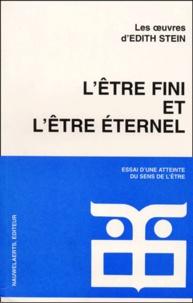Edith Stein - L'être fini et l'être éternel. - Essai d'une atteinte du sens de l'être, Les oeuvres d'Edith Stein, Tome 2.