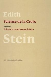 Edith Stein - La science de la croix - Précédée de voies de la connaissance de Dieu.