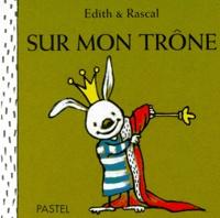 Edith et  Rascal - Sur mon trône.