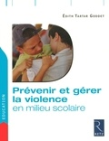 Edith Tartar Goddet - Prévenir et gérer la violence en milieu scolaire.