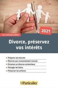 Edith Tavignot et Marc Feuillée - Divorce, préservez vos intérêts.