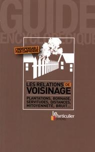 Edith Tavignot - Les relations de voisinage - Plantations, bornage, servitudes, distances, mitoyenneté, bruit....