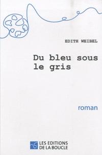 Edith Weibel - Du bleu sous le gris.