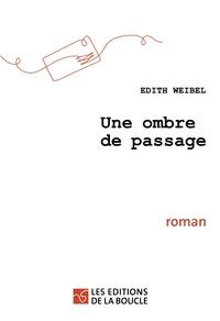 Edith Weibel - Une ombre de passage.