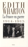 Edith Wharton - La France en guerre 1914-1915.