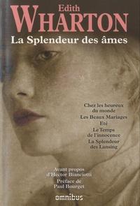 Edith Wharton - La splendeur des âmes - Chez les heureux du monde ; Les Beaux Mariages ; Eté ; Le temps de l'innocence ; La splendeur des Lansing.