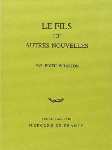 Edith Wharton - Le fils - Et autres nouvelles.