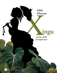 Edith Wharton - Xingu ou l'art subtil de l'ignorance.
