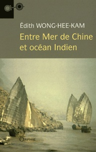 Edith Wong Hee Kam - Entre Mer de Chine et océan Indien.