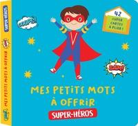 Editions 365 - Mes petits mots à offrir Super-héros - Avec 40 super cartes à plier !.