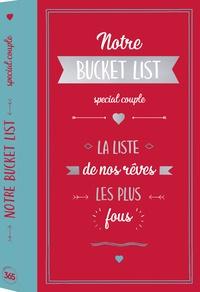 Nouveaux livres téléchargés Notre bucket list spéciale couple  - La liste de nos rêves les plus fous en francais par Editions 365 9782377616152
