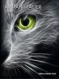 Editions Abbate-Piolé - Art Animalier - Tome 6, Le chat dans l'Art contemporain.