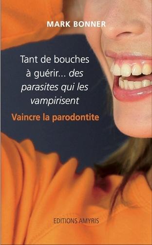 Tant de bouches à guérir... des parasites qui les vampirisent. Vaincre la parodontite