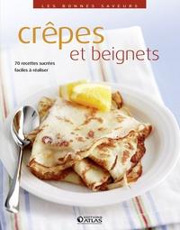Editions Atlas - Crêpes et beignets - 70 recettes sucrées faciles à réaliser.