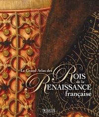 Editions Atlas - Le grand atlas des Rois de la Renaissance française.
