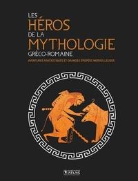 Editions Atlas - Les héros de la mythologie gréco-romaine - Aventures fantastiques et grandes épopées merveilleuses.