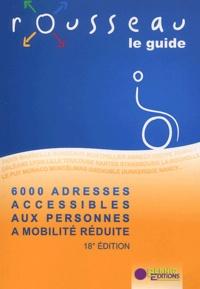 Editions Bernic - Le guide Rousseau - 6000 adresses accessibles aux personnes à mobilité réduite.