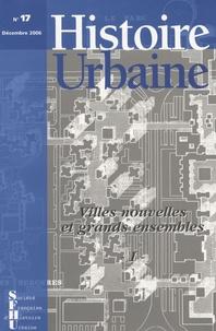Jean-Luc Pinol - Histoire urbaine N° 17, décembre 2006 : Villes nouvelles et grands ensembles - Tome 1.
