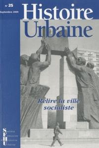 Lydia Coudroy de Lille - Histoire urbaine N° 25, Septembre 200 : Relire la ville socialiste.