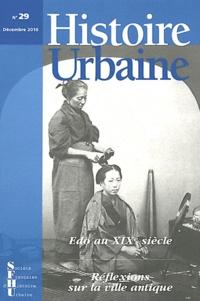 Guillaume Carré et Hélène Ménard - Histoire urbaine N° 29, Décembre 2010 : Edo au XIXe siècle ; Réflexions sur la ville antique.