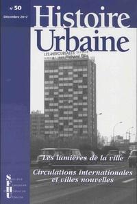 Sophie Reculin et Panu Savolainen - Histoire urbaine N° 50, décembre 2017 : Les lumières de la ville - Circulations internationales et villes nouvelles.