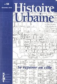 Denis Menjot - Histoire urbaine N° 53, décembre 2018 : Se repérer en ville.