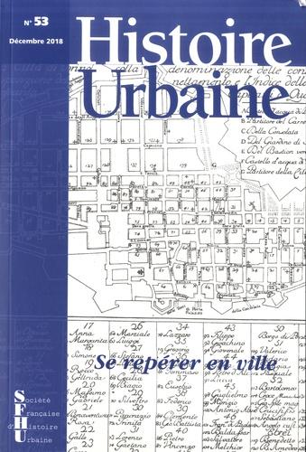 Histoire urbaine N°53, décembre 2018 Se repérer en ville