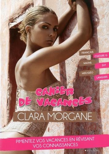 Editions Blanche - Cahier de vacances Clara Morgane.