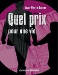 Jean-Pierre Burner - Quel prix pour une vie.