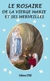 Editions Ctad et Ctad J - Le rosaire de la Vierge Marie et ses merveilles.