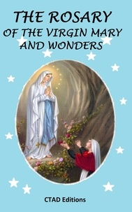 Editions Ctad et Ctad J - The Rosary of the Virgin Mary and wonders.