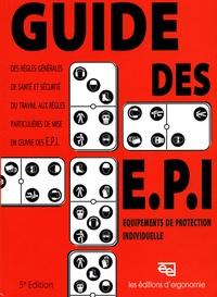 Editions d'Ergonomie - Guide des E.P.I. Equipements de protection individuelle - Des règles générales de santé et sécurité du travail aux règles particulières de mise en oeuvre des E.P.I..