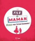 Editions de Conti et  MkF éditions - Les fils à maman - Menus pour fistons gourmands !.
