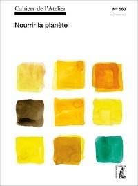 Editions de l'Atelier - Cahiers de l'Atelier N° 563 : Nourrir la planète.