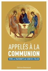 Appelés à la communion- Vivre la fraternité au coeur de l'Eglise -  Editions de l'Emmanuel |